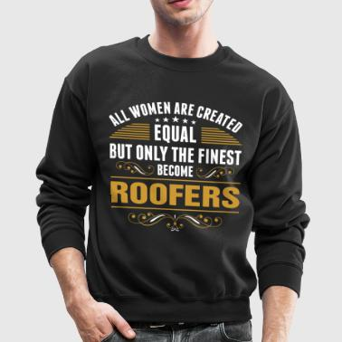 All Women Are Created Equal Finest Become Roofers - Crewneck Sweatshirt