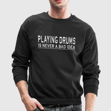 Playing Drums Is Never A Bad Idea Drummer Shirt - Crewneck Sweatshirt