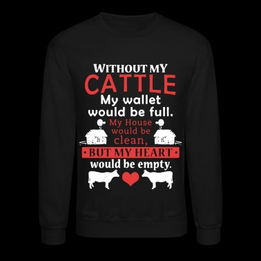 Without My Cattle Shirt - Crewneck Sweatshirt