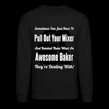 Awesome Baker Shirt - Crewneck Sweatshirt