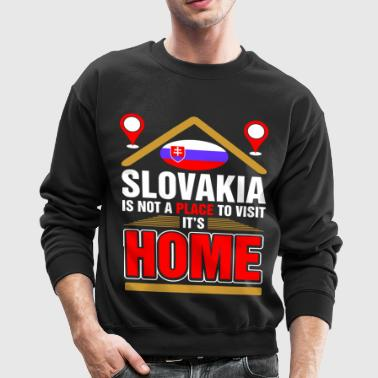 Slovakia Is Not A Place To Visit Its Home - Crewneck Sweatshirt