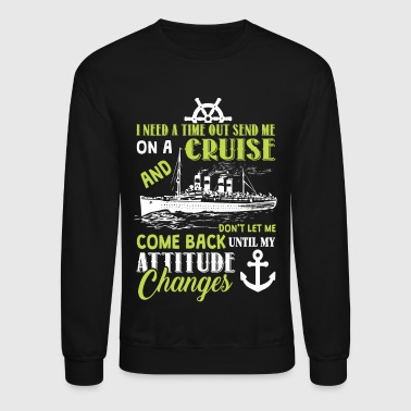 I Need A Time Out Send Me On A Cruise T Shirt - Crewneck Sweatshirt