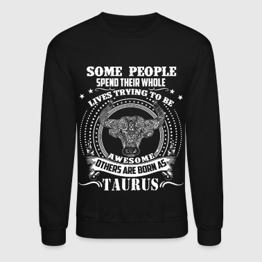 Born As Taurus Shirt - Crewneck Sweatshirt