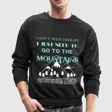I Just Need To Go To The Mountains T Shirt - Crewneck Sweatshirt