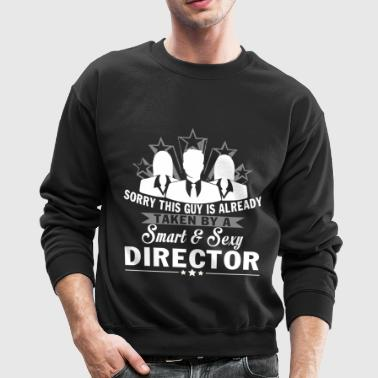 This Guy Is Already Taken By A Director T Shirt - Crewneck Sweatshirt