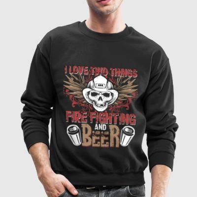 I Love Two Things Fire Fighting And Beer T Shirt - Crewneck Sweatshirt
