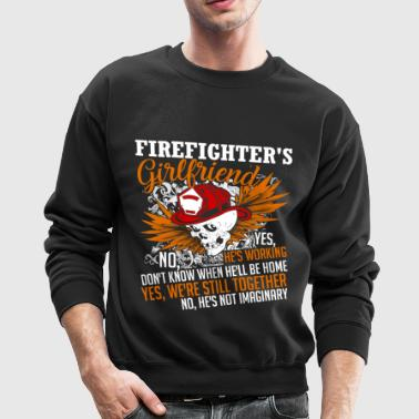 I'm A Firefighter's Girlfriend T Shirt - Crewneck Sweatshirt