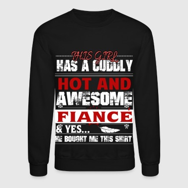 This Girl Has A Cuddly And Awesome Fiance T Shirt - Crewneck Sweatshirt