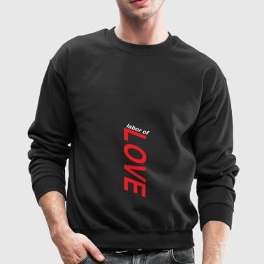 labor of love - Crewneck Sweatshirt