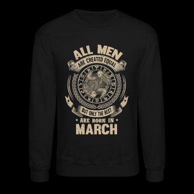 All men the best are born in March - Crewneck Sweatshirt