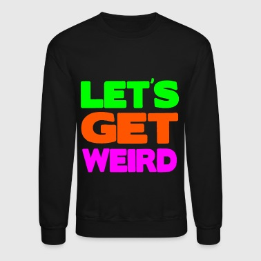 Let's Get Weird Neon Cartoon Design - Crewneck Sweatshirt