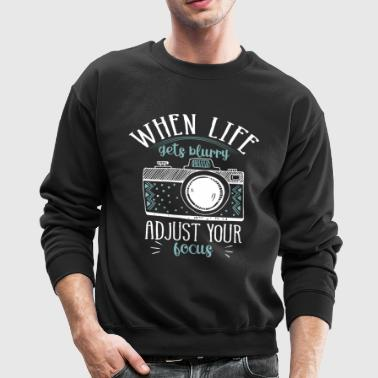 Photography Tshirt - When life gets blurry adjust - Crewneck Sweatshirt