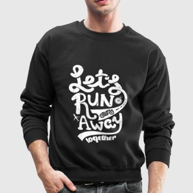 Let's run away together - Crewneck Sweatshirt