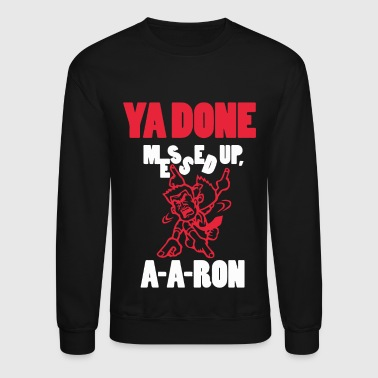 Ya Done Messed Up - Crewneck Sweatshirt