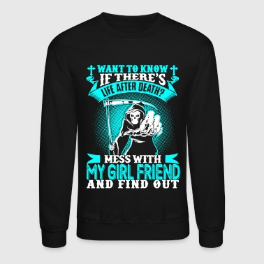 Don't Mess With My Girl Friend Shirt - Crewneck Sweatshirt