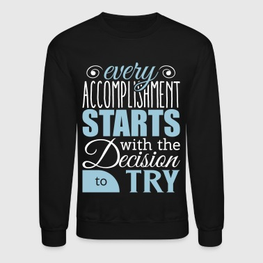 Every accomplishment starts with decision to try - Crewneck Sweatshirt