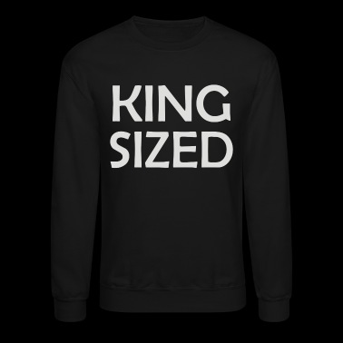 King Sized - Crewneck Sweatshirt