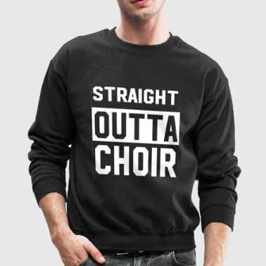 Straight Outta Choir Funny T shirt - Crewneck Sweatshirt