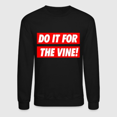 Do it for the vine - Crewneck Sweatshirt