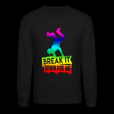 Break Dance Break It Shirt - Crewneck Sweatshirt