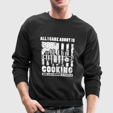 All I care about is Cooking T-Shirts - Crewneck Sweatshirt