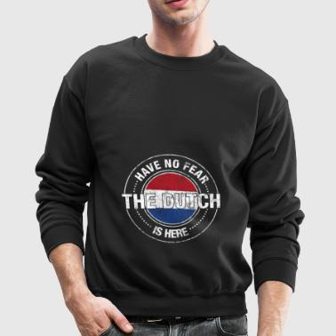 Have No Fear The Dutch Is Here - Crewneck Sweatshirt