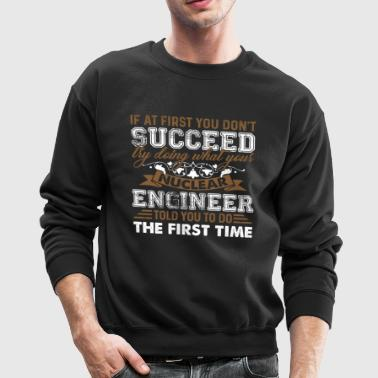 Nuclear Engineer Shirt - Crewneck Sweatshirt