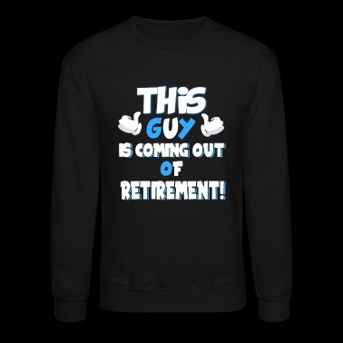 This Guy Is Coming Out Of Retirement - Crewneck Sweatshirt