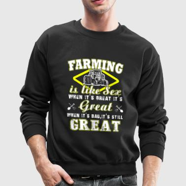 Farming is like sex T Shirts - Crewneck Sweatshirt