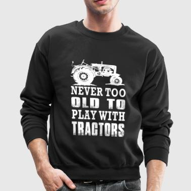 Farmer Never Too Old To Play With Tractors - Crewneck Sweatshirt