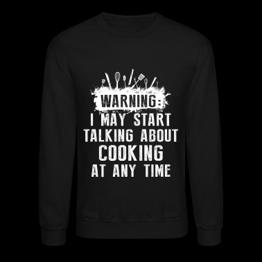Warning I May Start Cooking - Crewneck Sweatshirt