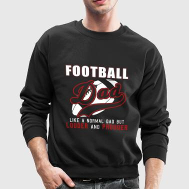 Football Dad Like Normal Dad But Louder & Prouder - Crewneck Sweatshirt