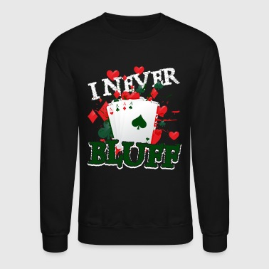 I NEVER BLUFF SHIRT - Crewneck Sweatshirt