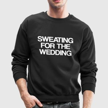Sweating for the wedding - Crewneck Sweatshirt