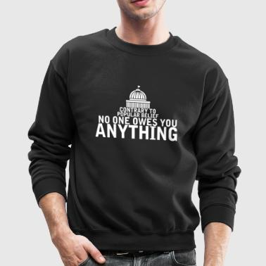 Contrary To Popular Belief No One Owes You Anythi - Crewneck Sweatshirt