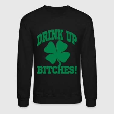 Drink Up Bitches! - Crewneck Sweatshirt