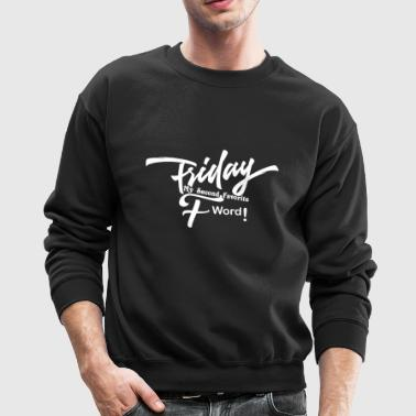 GIFT - FRIDAY SECOND F WORD WHITE - Crewneck Sweatshirt