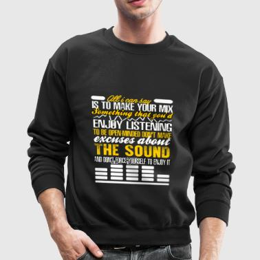 All I Can Say Is To Make You Mix Something T Shirt - Crewneck Sweatshirt