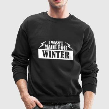 I WASN T MADE FOR WINTER - Crewneck Sweatshirt