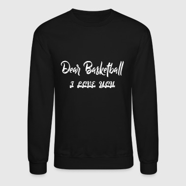 Dear Basketball I Love You - Crewneck Sweatshirt