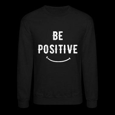 Positive - Be positive - Crewneck Sweatshirt