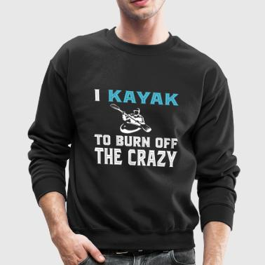Kayak - I Kayak To Born Off The Crazy T Shirt - Crewneck Sweatshirt