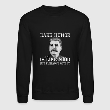Dark Humor Is Like Food - Crewneck Sweatshirt