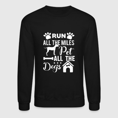 Run all the Miles pet all the Dogs - Crewneck Sweatshirt