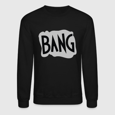 Bang - Crewneck Sweatshirt