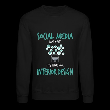 Social Media Can Wait It's Time For InteriorDesign - Crewneck Sweatshirt