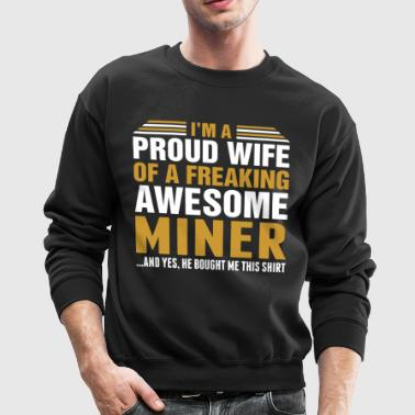 Im A Proud Wife Of Awesome Miner - Crewneck Sweatshirt