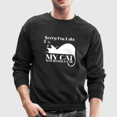 Sorry I´m late - my cat was sitting on me - Crewneck Sweatshirt