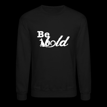 Be bold - Crewneck Sweatshirt