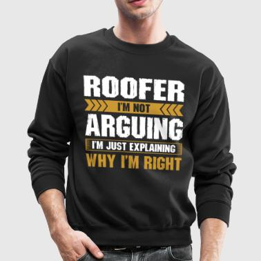 Roofer Arguing Why Im Right - Crewneck Sweatshirt